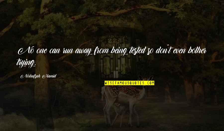 Being Tested In Life Quotes By Norhafsah Hamid: No one can run away from being tested