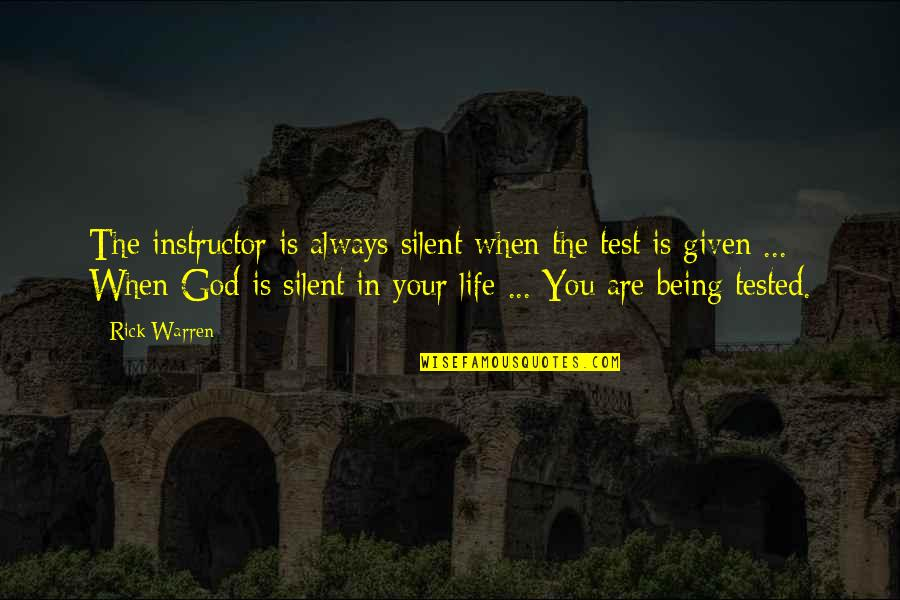 Being Tested In Life Quotes By Rick Warren: The instructor is always silent when the test