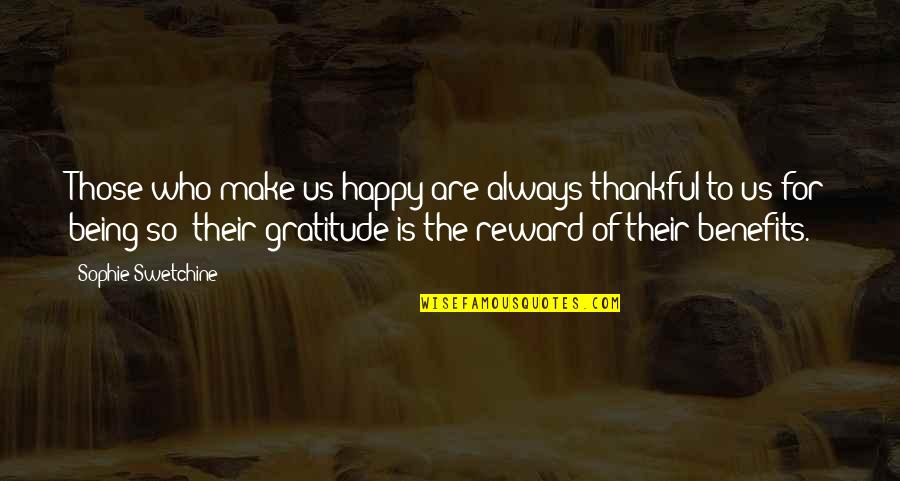 Being Thankful And Happy Quotes By Sophie Swetchine: Those who make us happy are always thankful