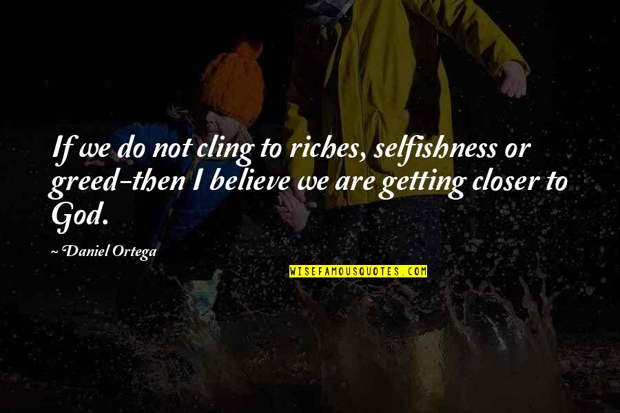 Being Thankful For Your Significant Other Quotes By Daniel Ortega: If we do not cling to riches, selfishness