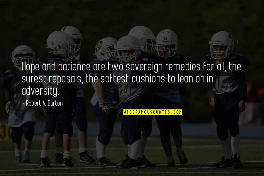 Being Thankful For Your Significant Other Quotes By Robert A. Burton: Hope and patience are two sovereign remedies for