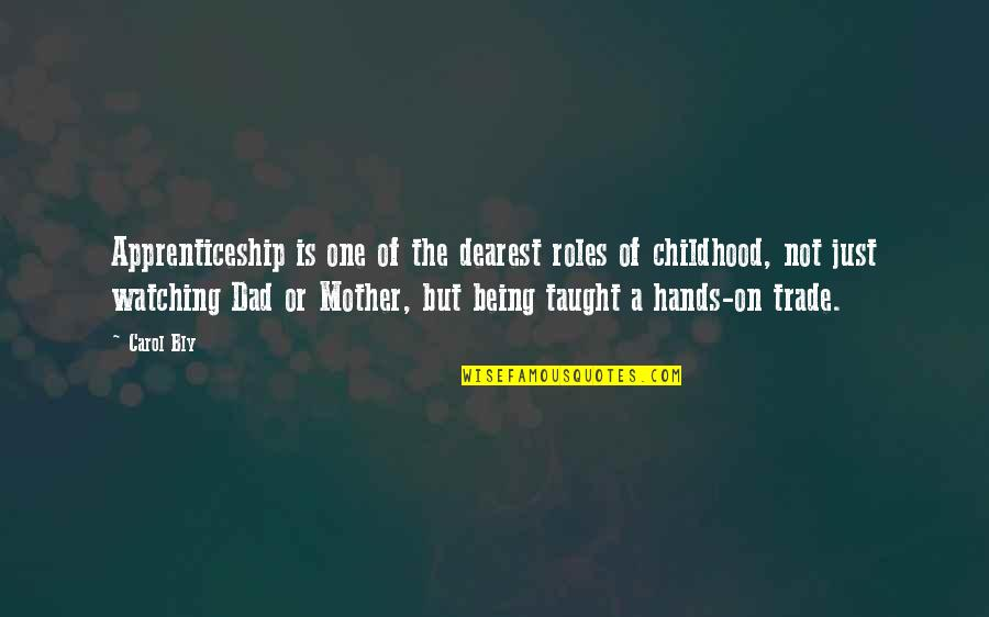 Being The Best Dad Quotes By Carol Bly: Apprenticeship is one of the dearest roles of