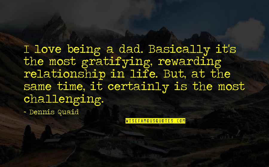 Being The Best Dad Quotes By Dennis Quaid: I love being a dad. Basically it's the