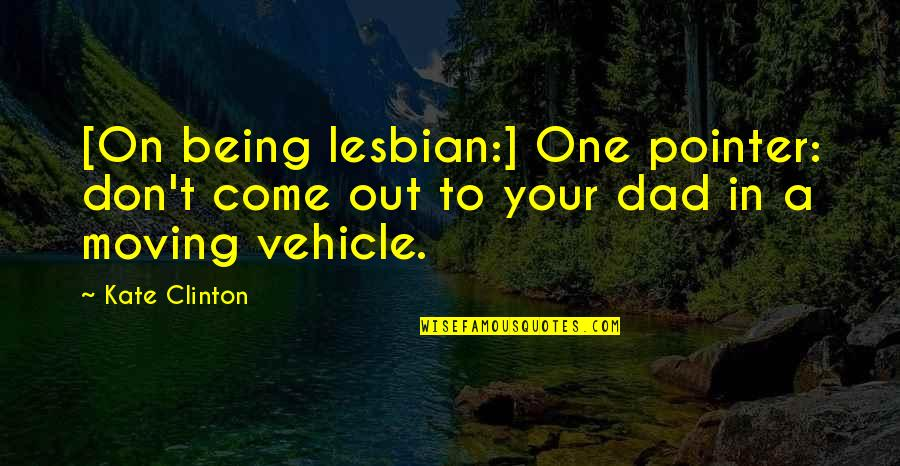 Being The Best Dad Quotes By Kate Clinton: [On being lesbian:] One pointer: don't come out