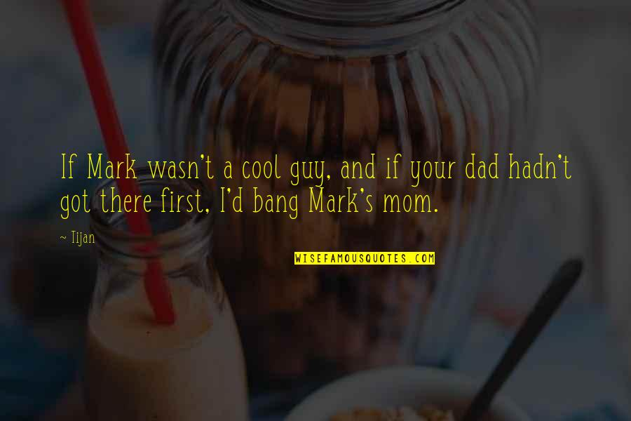 Being The Best Dad Quotes By Tijan: If Mark wasn't a cool guy, and if
