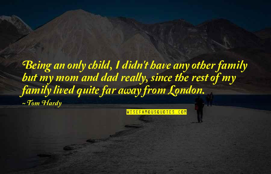 Being The Best Dad Quotes By Tom Hardy: Being an only child, I didn't have any