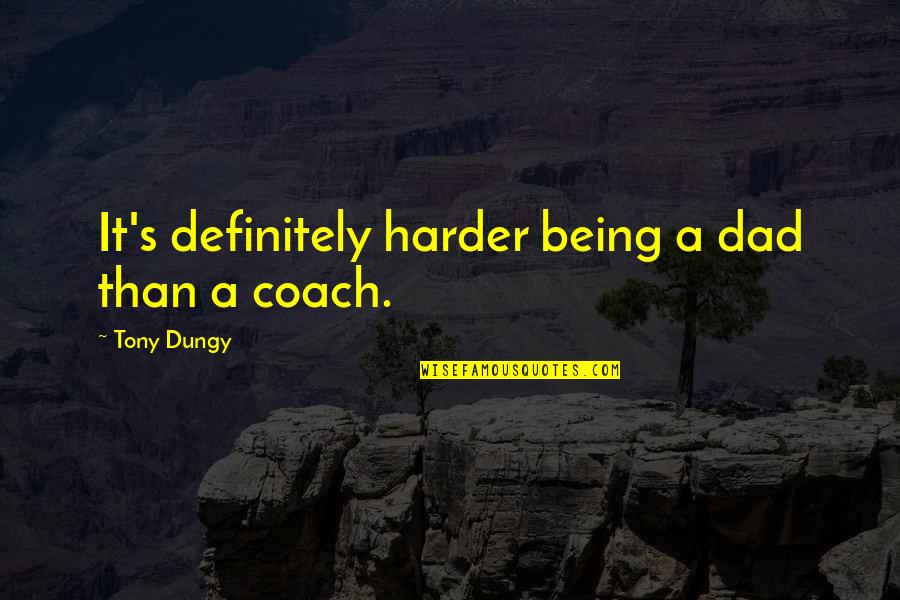 Being The Best Dad Quotes By Tony Dungy: It's definitely harder being a dad than a