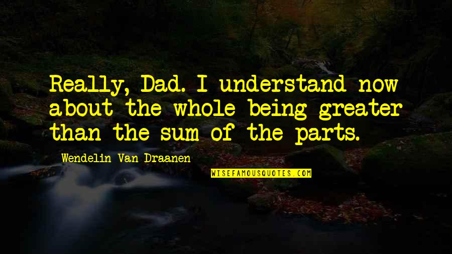 Being The Best Dad Quotes By Wendelin Van Draanen: Really, Dad. I understand now about the whole