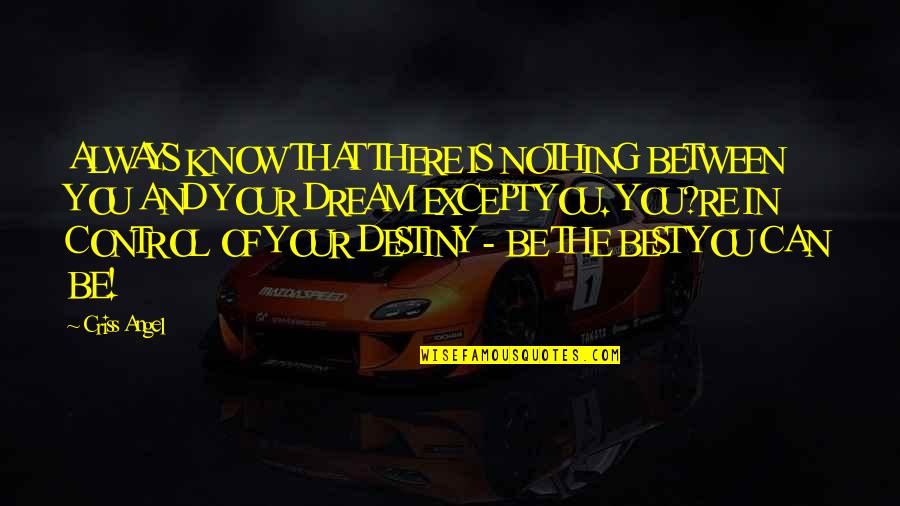 Being The Best We Can Be Quotes By Criss Angel: ALWAYS KNOW THAT THERE IS NOTHING BETWEEN YOU