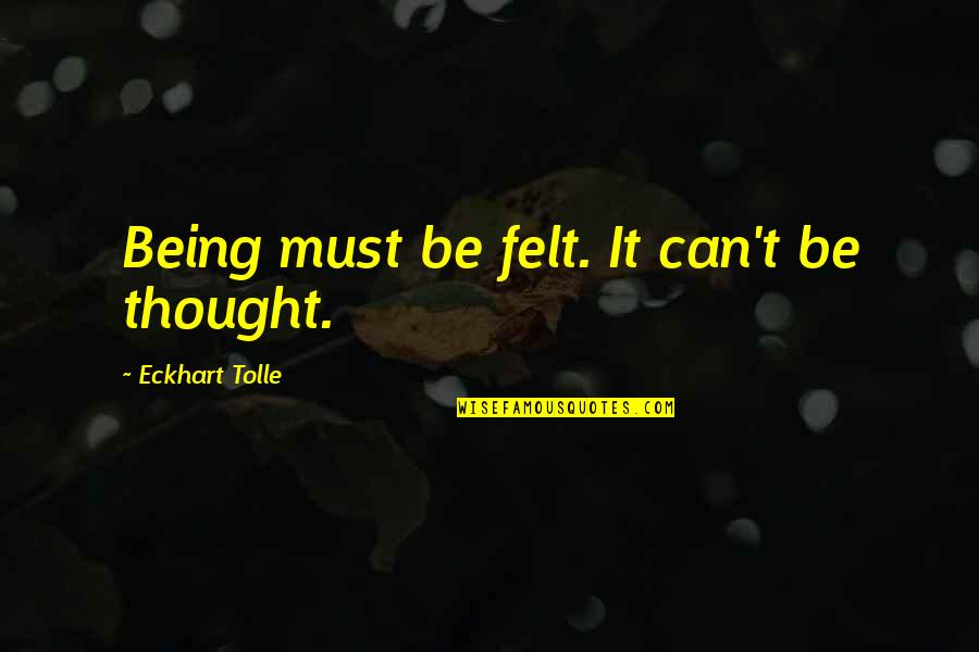 Being The Best We Can Be Quotes By Eckhart Tolle: Being must be felt. It can't be thought.
