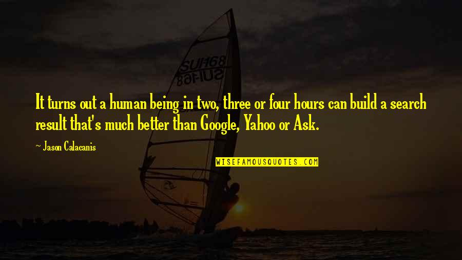 Being The Best We Can Be Quotes By Jason Calacanis: It turns out a human being in two,