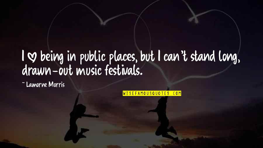 Being The Best We Can Be Quotes By Lamorne Morris: I love being in public places, but I