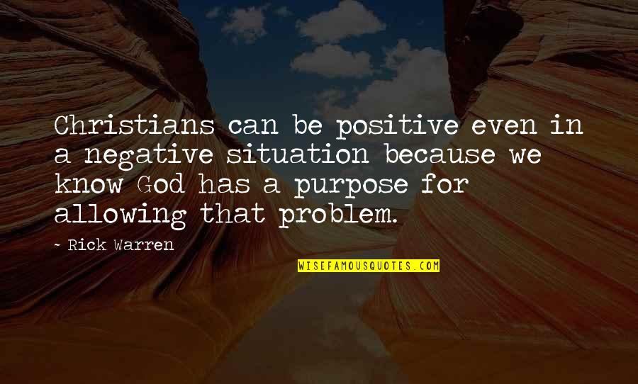 Being The Best We Can Be Quotes By Rick Warren: Christians can be positive even in a negative