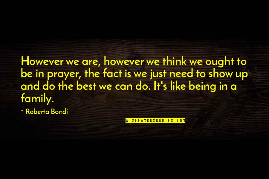Being The Best We Can Be Quotes By Roberta Bondi: However we are, however we think we ought
