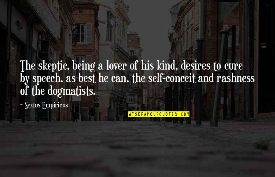 Being The Best We Can Be Quotes By Sextus Empiricus: The skeptic, being a lover of his kind,