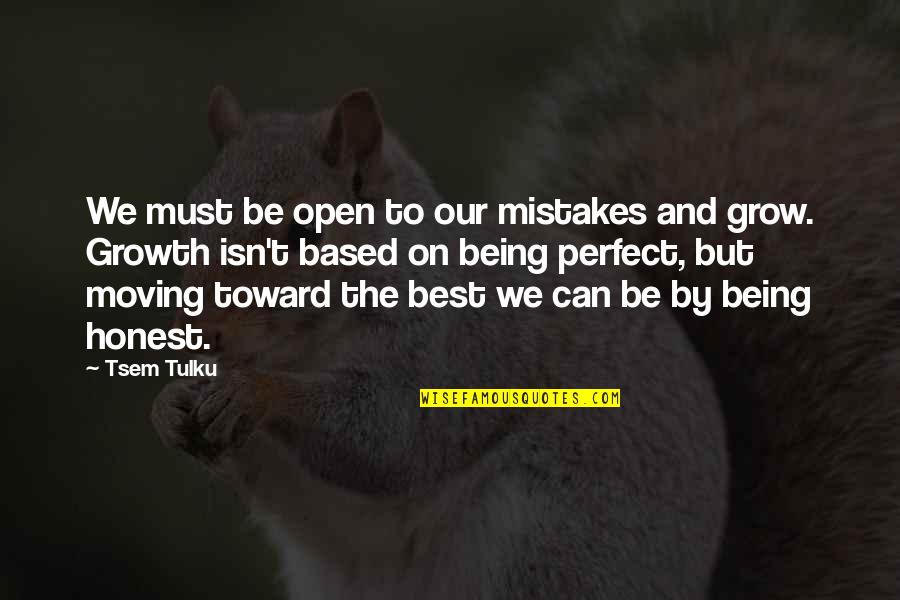Being The Best We Can Be Quotes By Tsem Tulku: We must be open to our mistakes and
