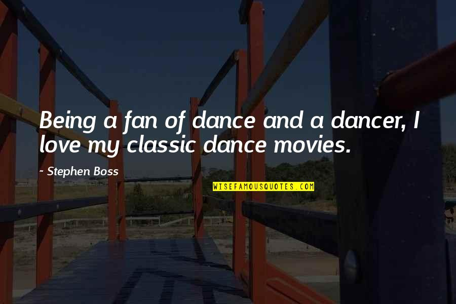 Being The Boss Quotes By Stephen Boss: Being a fan of dance and a dancer,