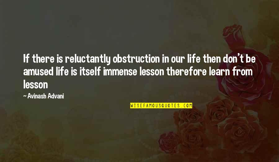 Being The Girl Every Guy Wants Quotes By Avinash Advani: If there is reluctantly obstruction in our life