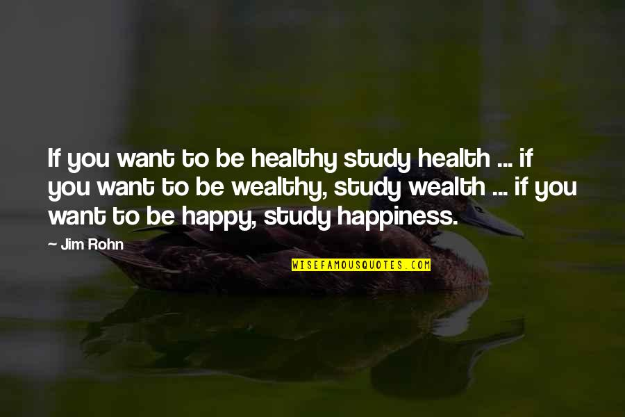 Being The Girl Every Guy Wants Quotes By Jim Rohn: If you want to be healthy study health