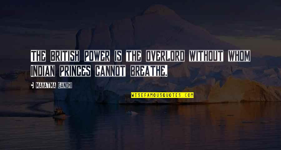 Being The Girl Every Guy Wants Quotes By Mahatma Gandhi: The British power is the overlord without whom