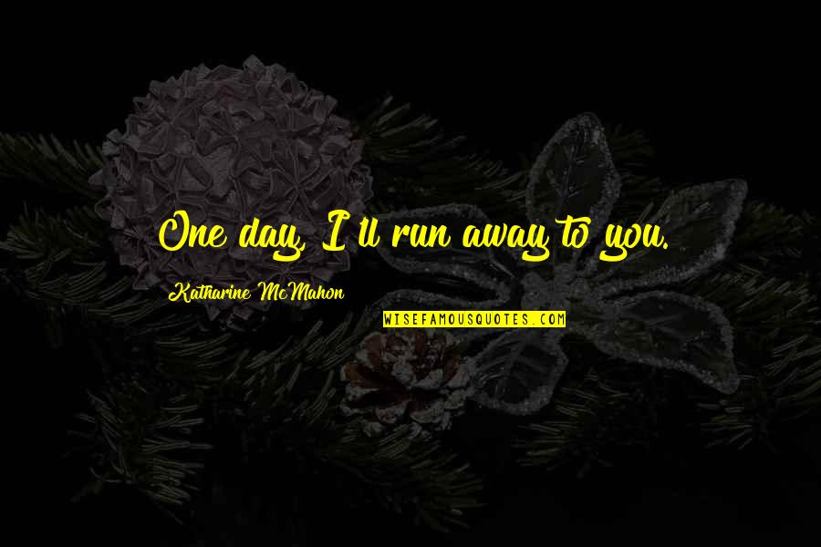 Being The Little Spoon Quotes By Katharine McMahon: One day, I'll run away to you.