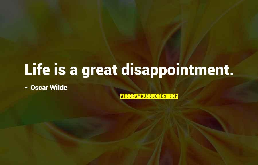 Being The Little Spoon Quotes By Oscar Wilde: Life is a great disappointment.