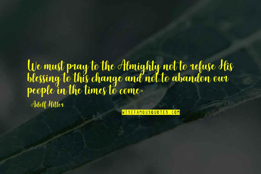 Being The Mother Of A Son Quotes By Adolf Hitler: We must pray to the Almighty not to