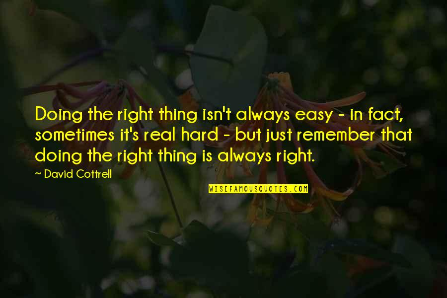 Being The Mother Of A Son Quotes By David Cottrell: Doing the right thing isn't always easy -