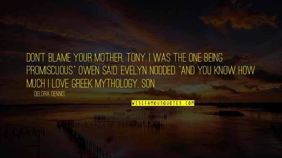 Being The Mother Of A Son Quotes By Delora Dennis: Don't blame your mother, Tony. I was the