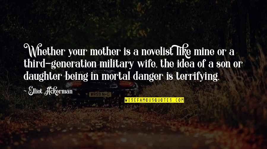 Being The Mother Of A Son Quotes By Elliot Ackerman: Whether your mother is a novelist like mine