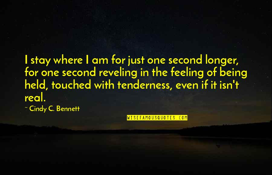 Being The Only One For You Quotes By Cindy C. Bennett: I stay where I am for just one