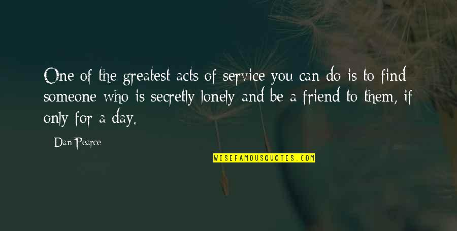 Being The Only One For You Quotes By Dan Pearce: One of the greatest acts of service you