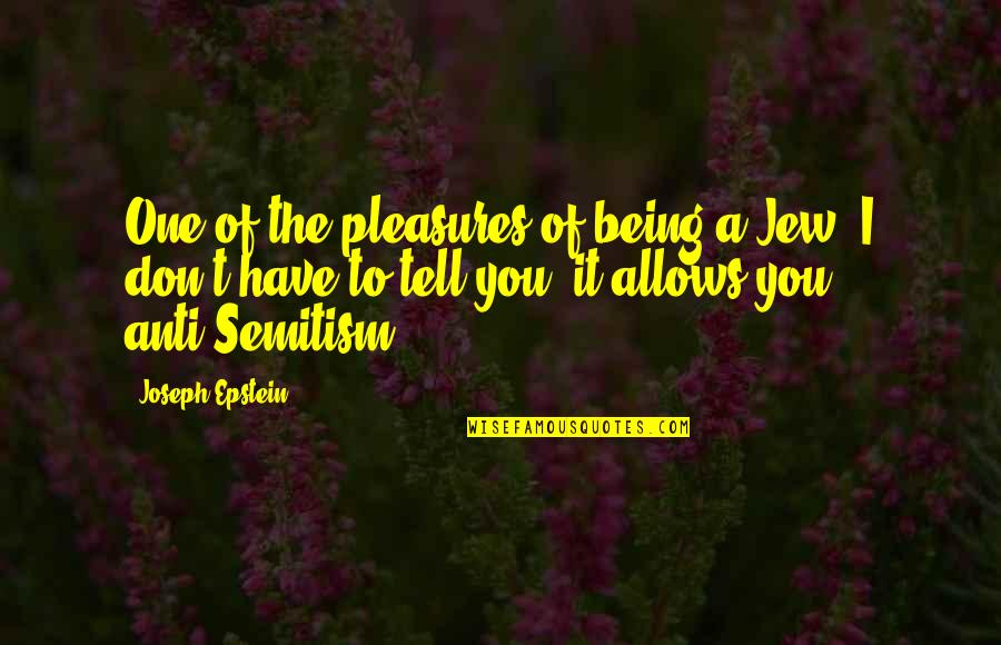 Being The Only One For You Quotes By Joseph Epstein: One of the pleasures of being a Jew,