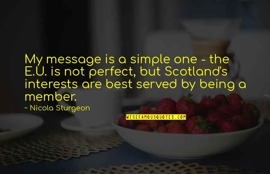 Being The Only One For You Quotes By Nicola Sturgeon: My message is a simple one - the