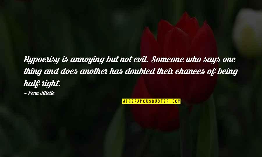 Being The Only One For You Quotes By Penn Jillette: Hypocrisy is annoying but not evil. Someone who