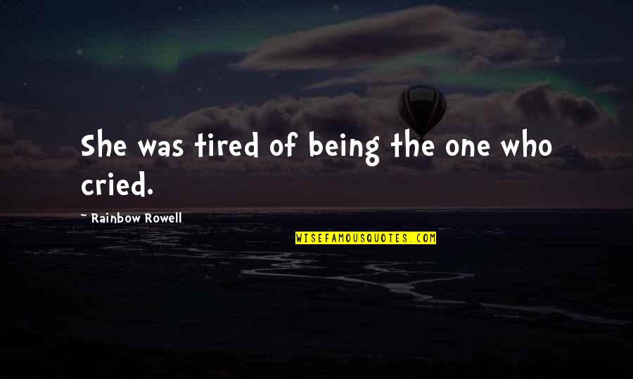 Being The Only One For You Quotes By Rainbow Rowell: She was tired of being the one who