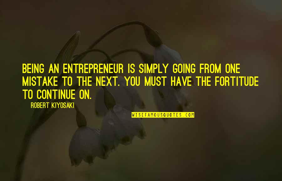 Being The Only One For You Quotes By Robert Kiyosaki: Being an entrepreneur is simply going from one