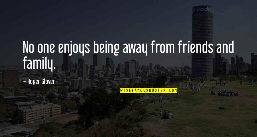Being The Only One For You Quotes By Roger Glover: No one enjoys being away from friends and