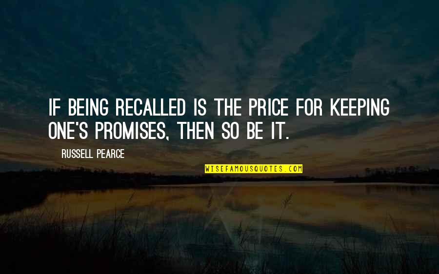 Being The Only One For You Quotes By Russell Pearce: If being recalled is the price for keeping