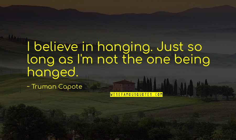Being The Only One For You Quotes By Truman Capote: I believe in hanging. Just so long as