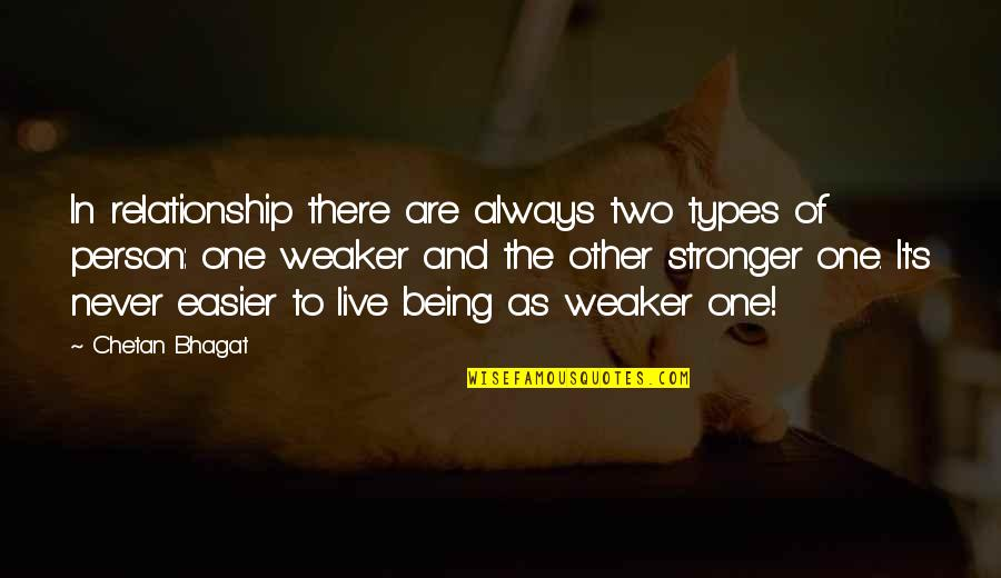 Being The Only One In A Relationship Quotes By Chetan Bhagat: In relationship there are always two types of