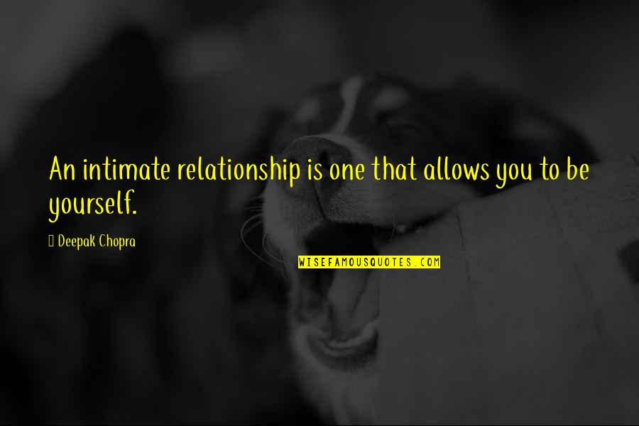 Being The Only One In A Relationship Quotes By Deepak Chopra: An intimate relationship is one that allows you