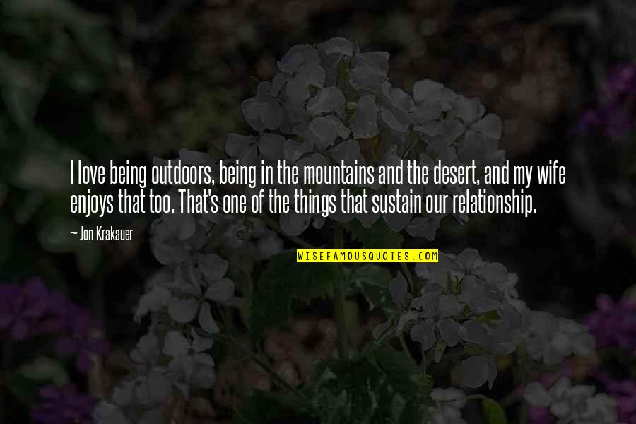 Being The Only One In A Relationship Quotes By Jon Krakauer: I love being outdoors, being in the mountains