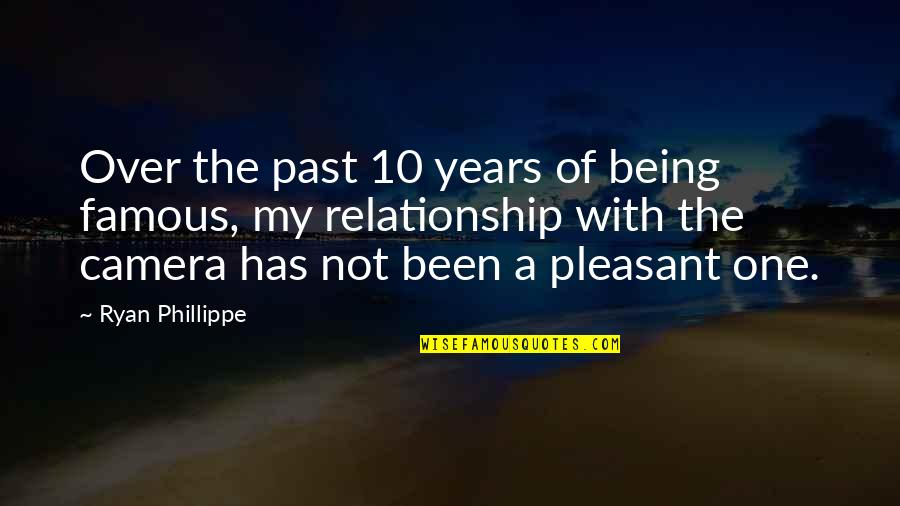Being The Only One In A Relationship Quotes By Ryan Phillippe: Over the past 10 years of being famous,