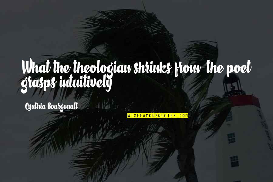 Being The Only One Who Cares Quotes By Cynthia Bourgeault: What the theologian shrinks from, the poet grasps