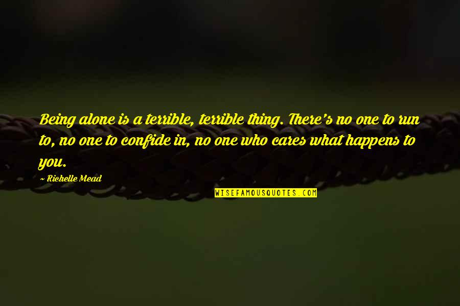 Being The Only One Who Cares Quotes By Richelle Mead: Being alone is a terrible, terrible thing. There's