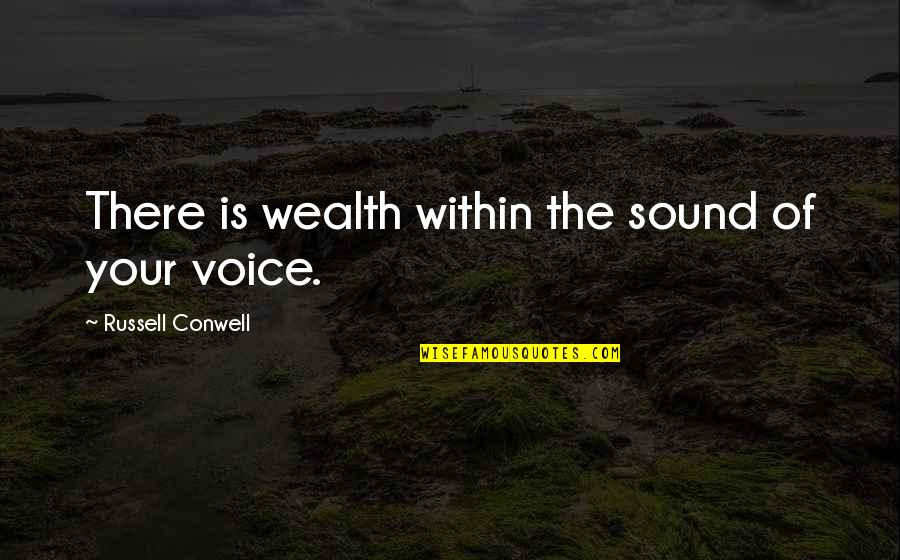 Being The Only One Who Cares Quotes By Russell Conwell: There is wealth within the sound of your