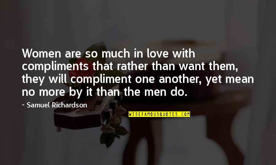 Being The Only One Who Cares Quotes By Samuel Richardson: Women are so much in love with compliments