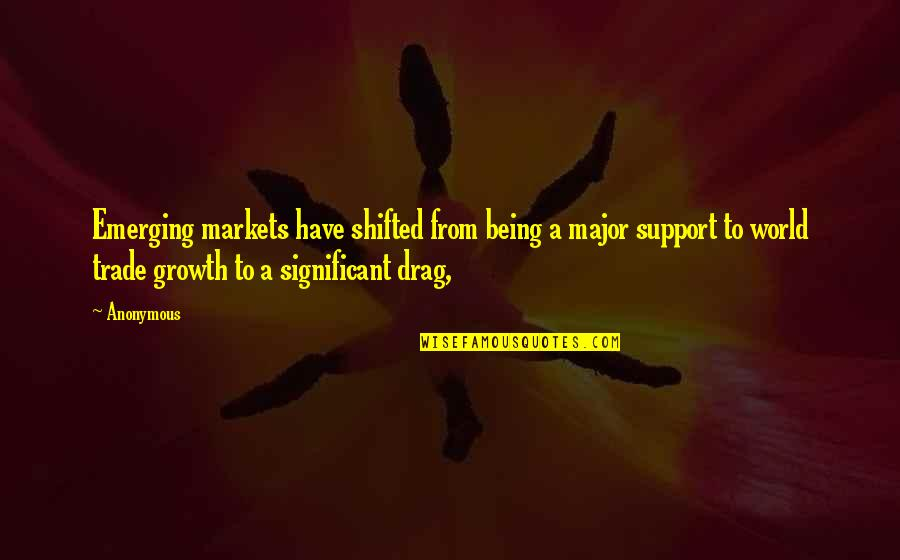Being There For Your Significant Other Quotes By Anonymous: Emerging markets have shifted from being a major