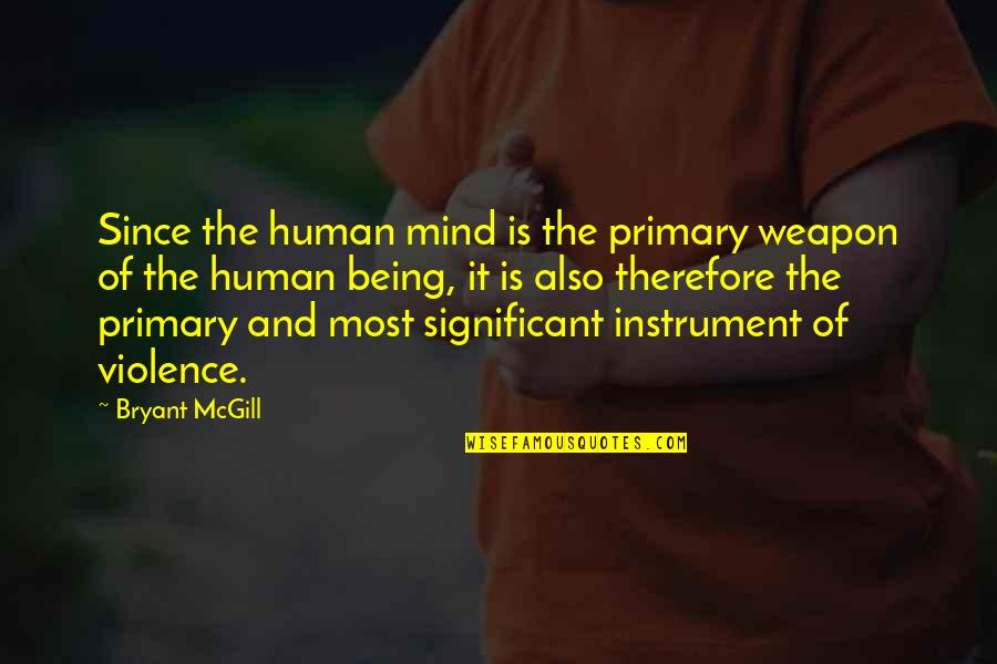 Being There For Your Significant Other Quotes By Bryant McGill: Since the human mind is the primary weapon